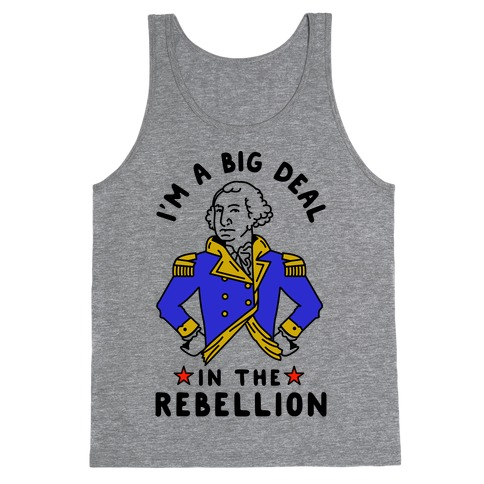 I'm a Big Deal in the Rebellion Tank Top
