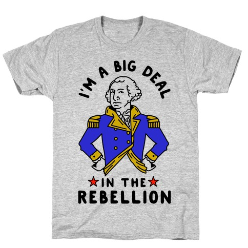 I'm a Big Deal in the Rebellion T-Shirt