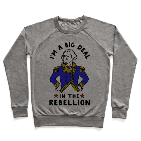 I'm a Big Deal in the Rebellion Pullover