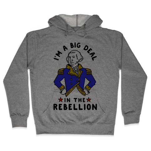 I'm a Big Deal in the Rebellion Hooded Sweatshirt