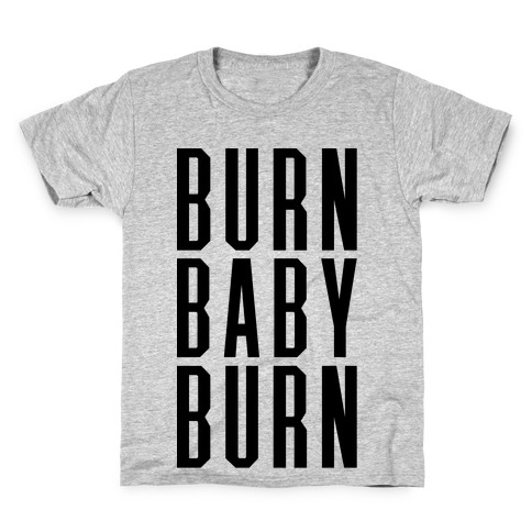 Burn Baby Burn Kids T-Shirt