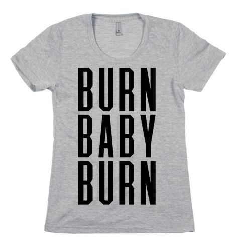 Burn Baby Burn Womens T-Shirt