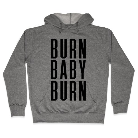 Burn Baby Burn Hooded Sweatshirt