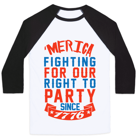 Fighting For Our Right To Party Since 1776 Baseball Tee