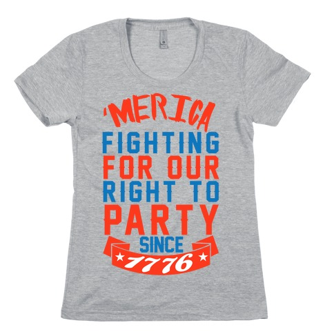 Fighting For Our Right To Party Since 1776 Womens T-Shirt