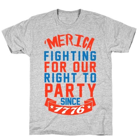 Fighting For Our Right To Party Since 1776 T-Shirt