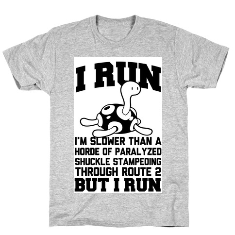 I Run Slower than a Horde of Shuckle Mens/Unisex T-Shirt