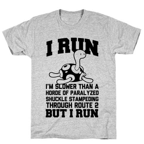 I Run Slower than a Horde of Shuckle Mens T-Shirt