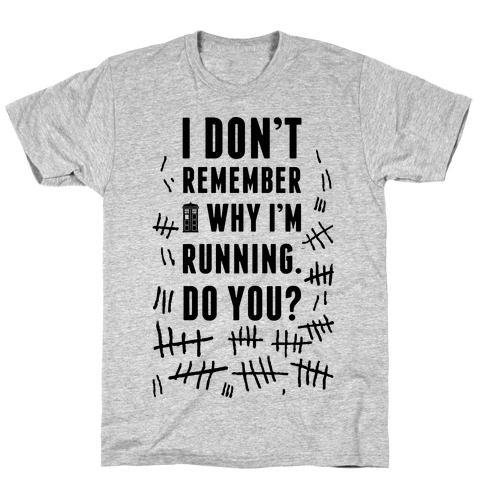 I Don't Remember Why I'm Running Do You? T-Shirt