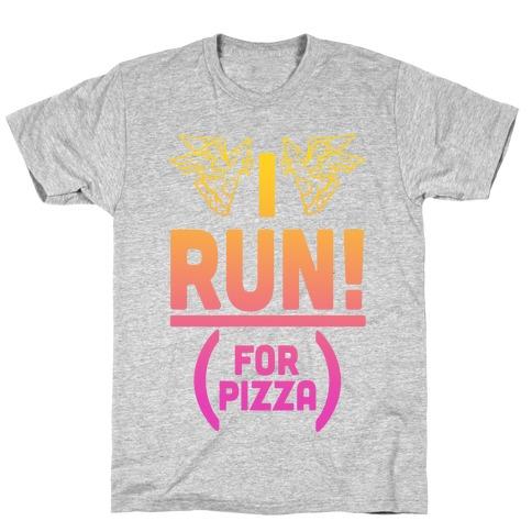 I Run! (For Pizza...) T-Shirt
