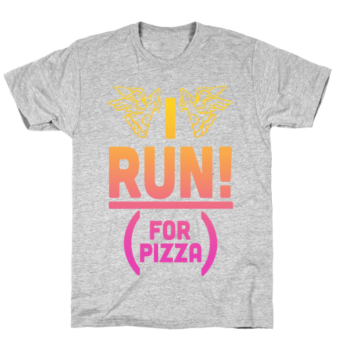 I Run! (For Pizza...) Mens T-Shirt
