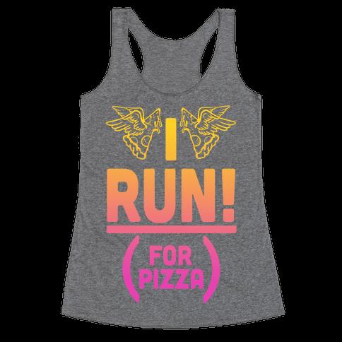 I Run! (For Pizza...) Racerback Tank Top