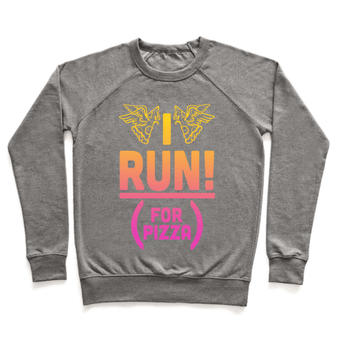 I Run! (For Pizza...) Pullover