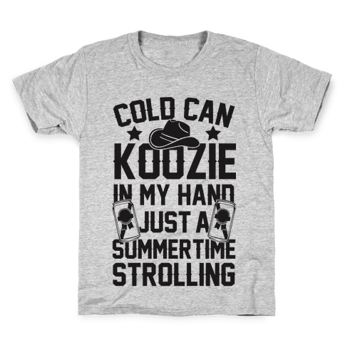 Cold Can Koozie In My Hand Just A Summertime Strolling Kids T-Shirt