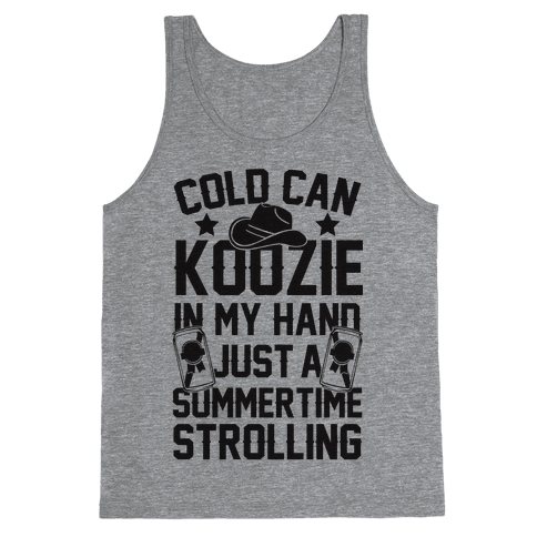 Cold Can Koozie In My Hand Just A Summertime Strolling Tank Top