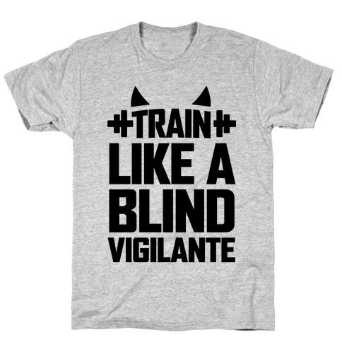 Train Like a Blind Vigilante T-Shirt