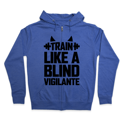 Train Like a Blind Vigilante Zip Hoodie