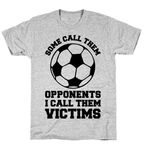 Some Call Them Opponents (Soccer) Mens T-Shirt
