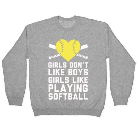 Girls Don't Like Boys Girls Like Playing Softball Pullover