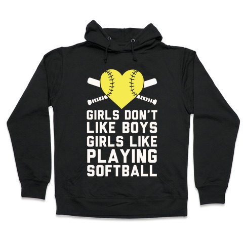 Girls Don't Like Boys Girls Like Playing Softball Hooded Sweatshirt