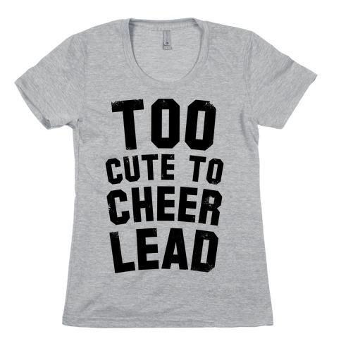 Too Cute To Cheerlead Womens T-Shirt