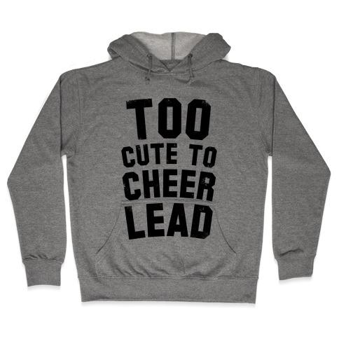 Too Cute To Cheerlead Hooded Sweatshirt
