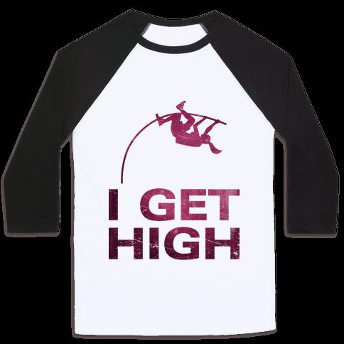 I Get High Baseball Tee