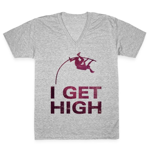 I Get High V-Neck Tee Shirt