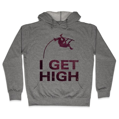 I Get High Hooded Sweatshirt