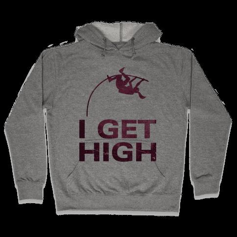I Get High Hooded Sweatshirt