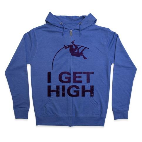 I Get High Zip Hoodie