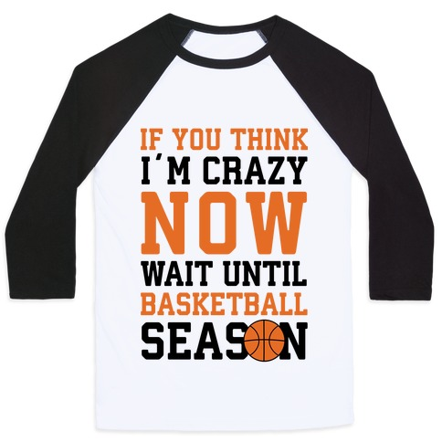 If You Think I'm Crazy Now Wait Until Basketball Season Baseball Tee