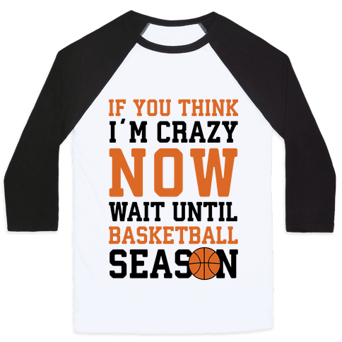 If You Think I'm Crazy Now Wait Until Basketball Season Baseball Tee