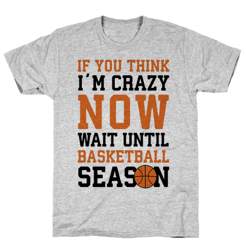 If You Think I'm Crazy Now Wait Until Basketball Season Mens T-Shirt