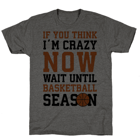 If You Think I'm Crazy Now Wait Until Basketball Season