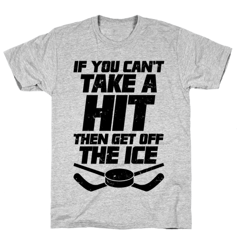 If You Can't Take A Hit Then Get Off The Ice Mens T-Shirt
