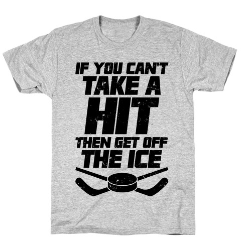 If You Can't Take A Hit Then Get Off The Ice T-Shirt