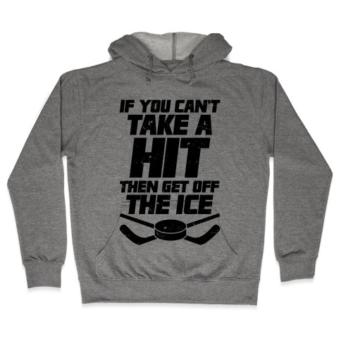 If You Can't Take A Hit Then Get Off The Ice Hooded Sweatshirt