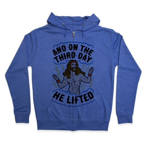 And On The Third Day He Lifted Zip Hoodie