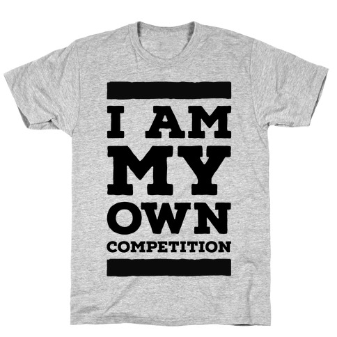 I Am My Own Competition Mens T-Shirt