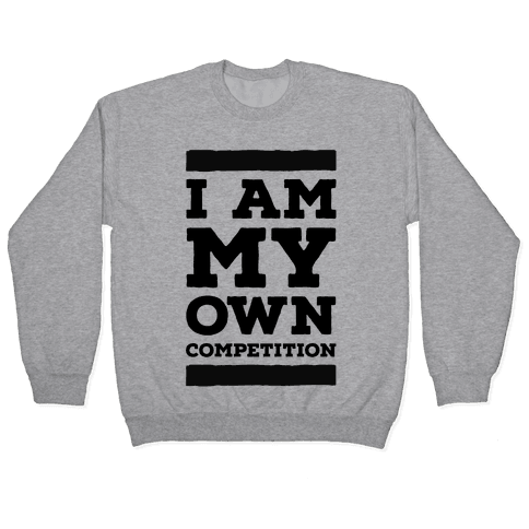 I Am My Own Competition Pullover