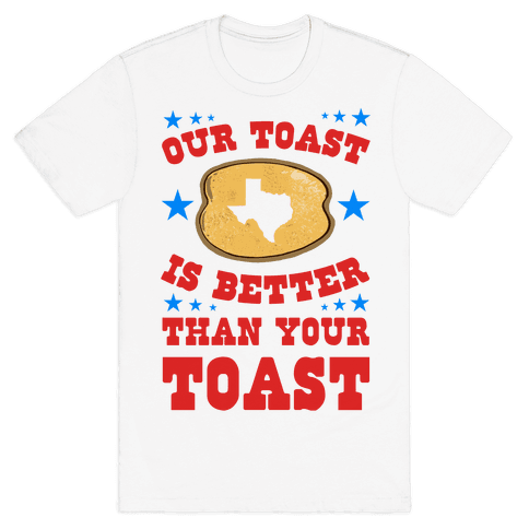 Texas Toast is Better Than your Toast