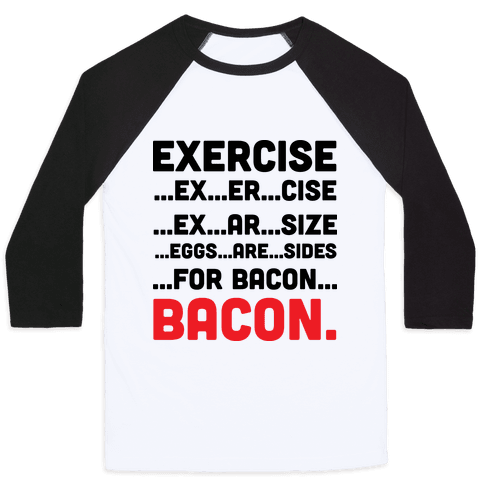 Exercise and Bacon Baseball Tee