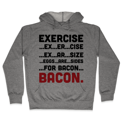 Exercise and Bacon Hooded Sweatshirt