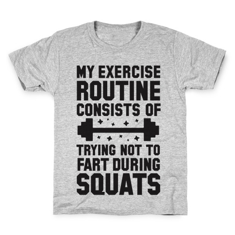 My Exercise Routine Consists Of Trying Not To Fart During Squats Kids T-Shirt