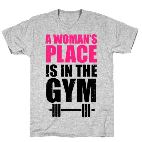 A Woman's Place Is In The Gym T-Shirt