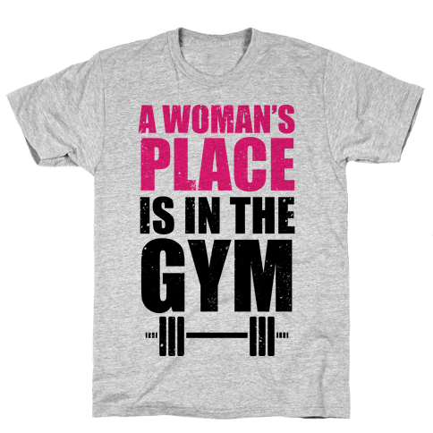 A Woman's Place Is In The Gym Mens T-Shirt