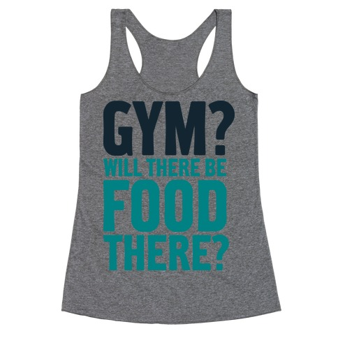 Gym? Will There Be Food There? Racerback Tank Top