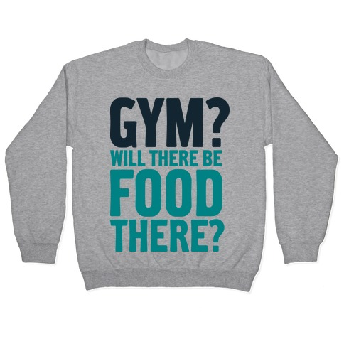 Gym? Will There Be Food There? Pullover