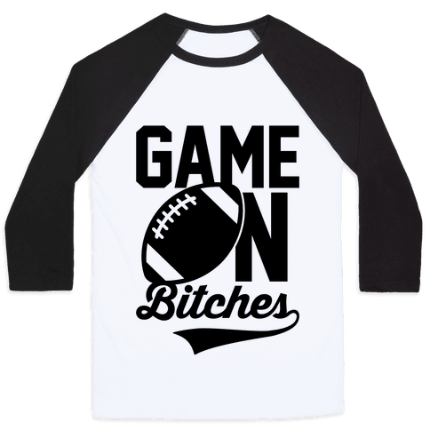 Game On Bitches Football Baseball Tee